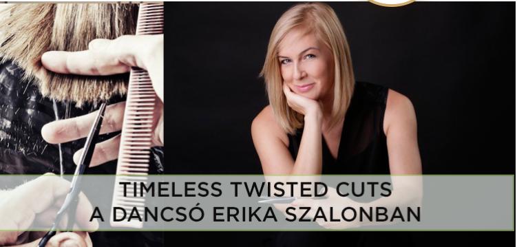 Timeless Twisted Cuts hajvágás technika Dancsó Erikától